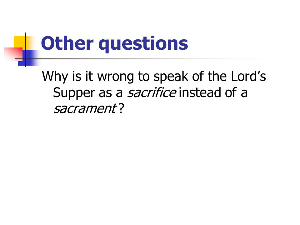Other questions Why is it wrong to speak of the Lord's Supper as a sacrifice instead of a sacrament ?