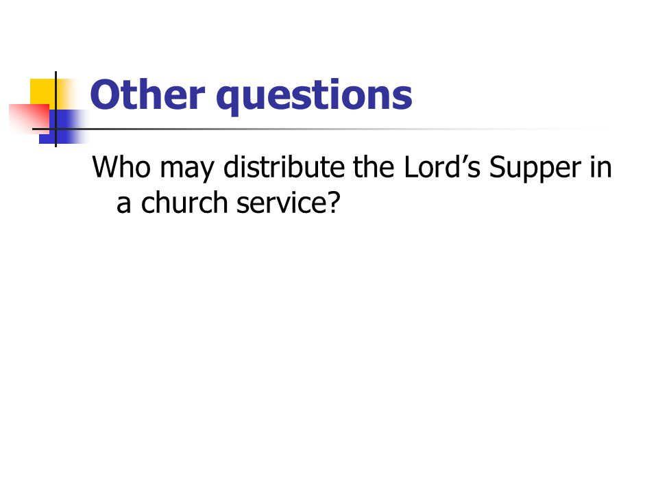 Other questions Who may distribute the Lord's Supper in a church service