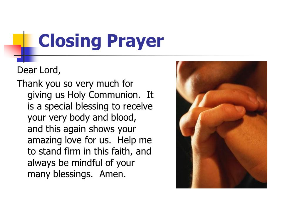 Closing Prayer Dear Lord, Thank you so very much for giving us Holy Communion.