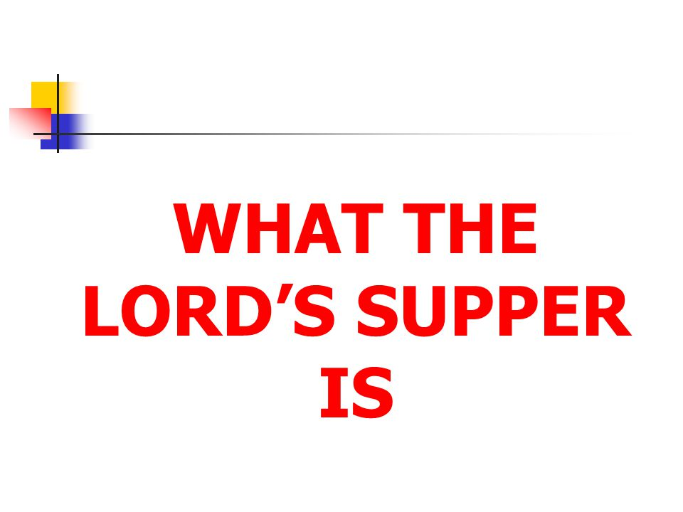 WHAT THE LORD'S SUPPER IS
