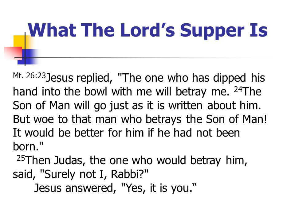Mt. 26:23 Jesus replied,