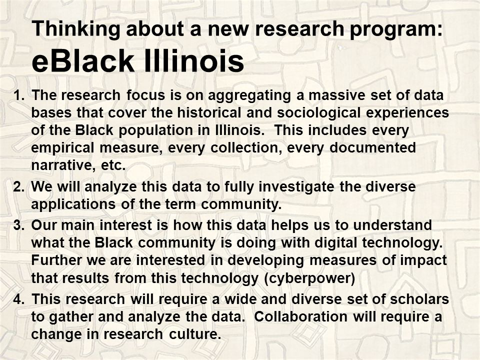 Thinking about a new research program: eBlack Illinois 1.The research focus is on aggregating a massive set of data bases that cover the historical and sociological experiences of the Black population in Illinois.