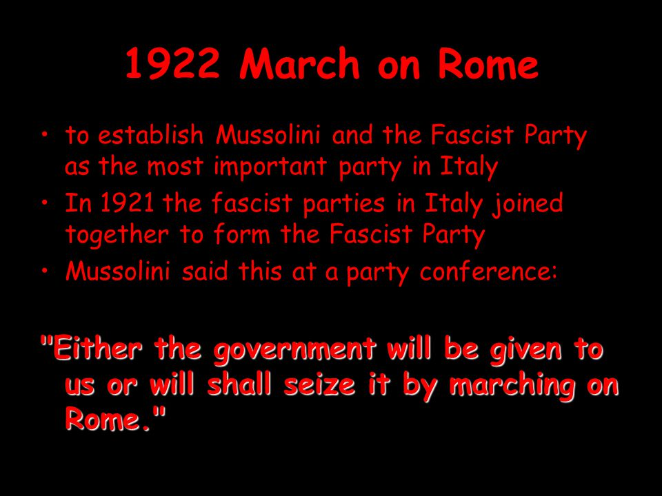 1922 March on Rome to establish Mussolini and the Fascist Party as the most important party in Italy In 1921 the fascist parties in Italy joined toget