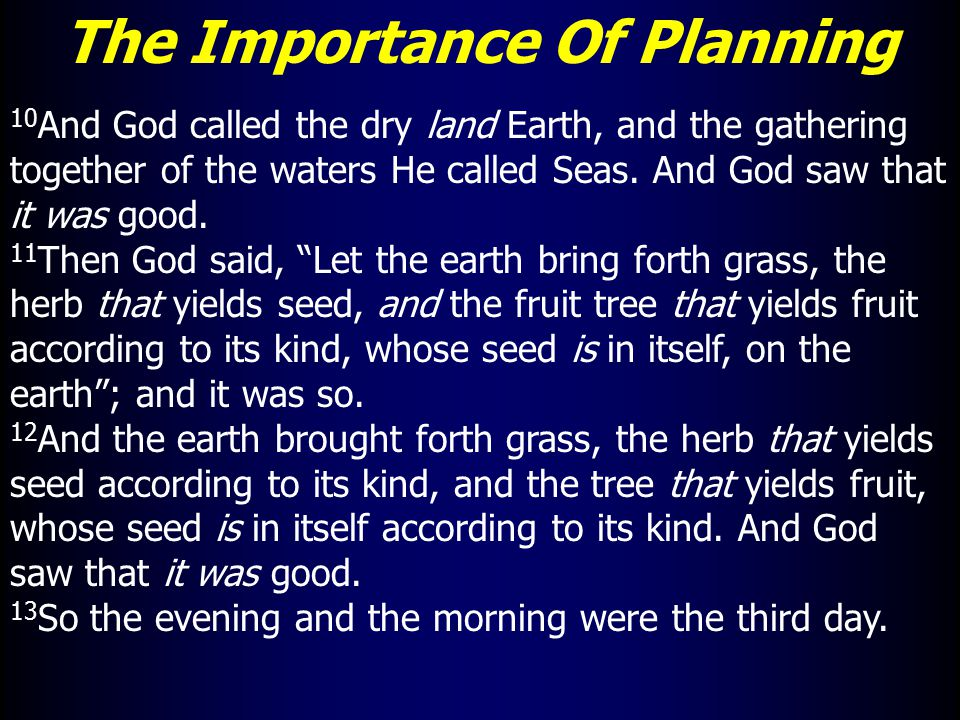 The Importance Of Planning 10 And God called the dry land Earth, and the gathering together of the waters He called Seas.