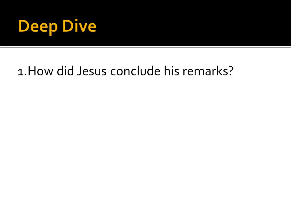 1.How did Jesus conclude his remarks