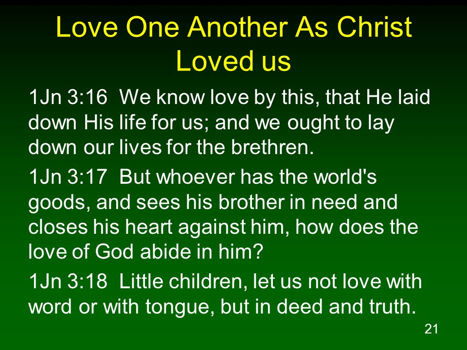 21 Love One Another As Christ Loved us 1Jn 3:16 We know love by this, that He laid down His life for us; and we ought to lay down our lives for the br