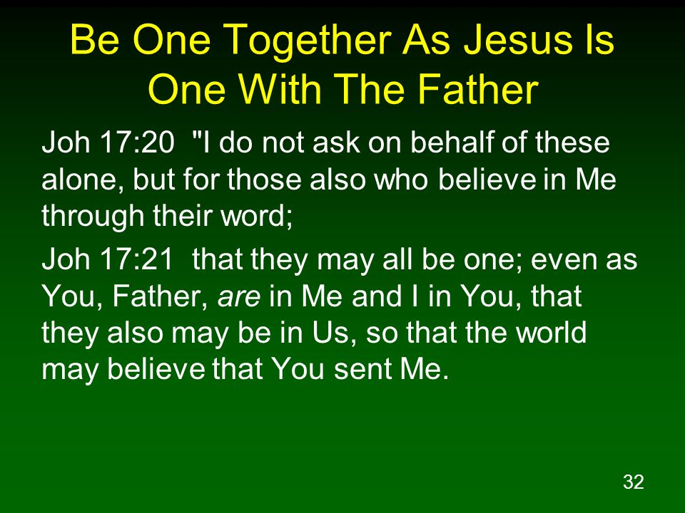 32 Be One Together As Jesus Is One With The Father Joh 17:20