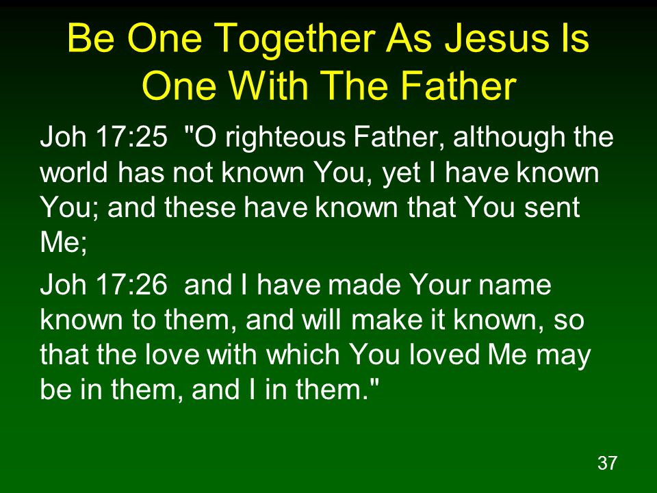 37 Be One Together As Jesus Is One With The Father Joh 17:25