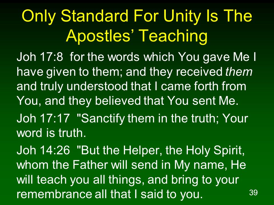 39 Only Standard For Unity Is The Apostles' Teaching Joh 17:8 for the words which You gave Me I have given to them; and they received them and truly u