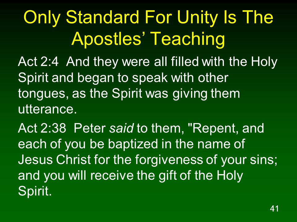 41 Only Standard For Unity Is The Apostles' Teaching Act 2:4 And they were all filled with the Holy Spirit and began to speak with other tongues, as t