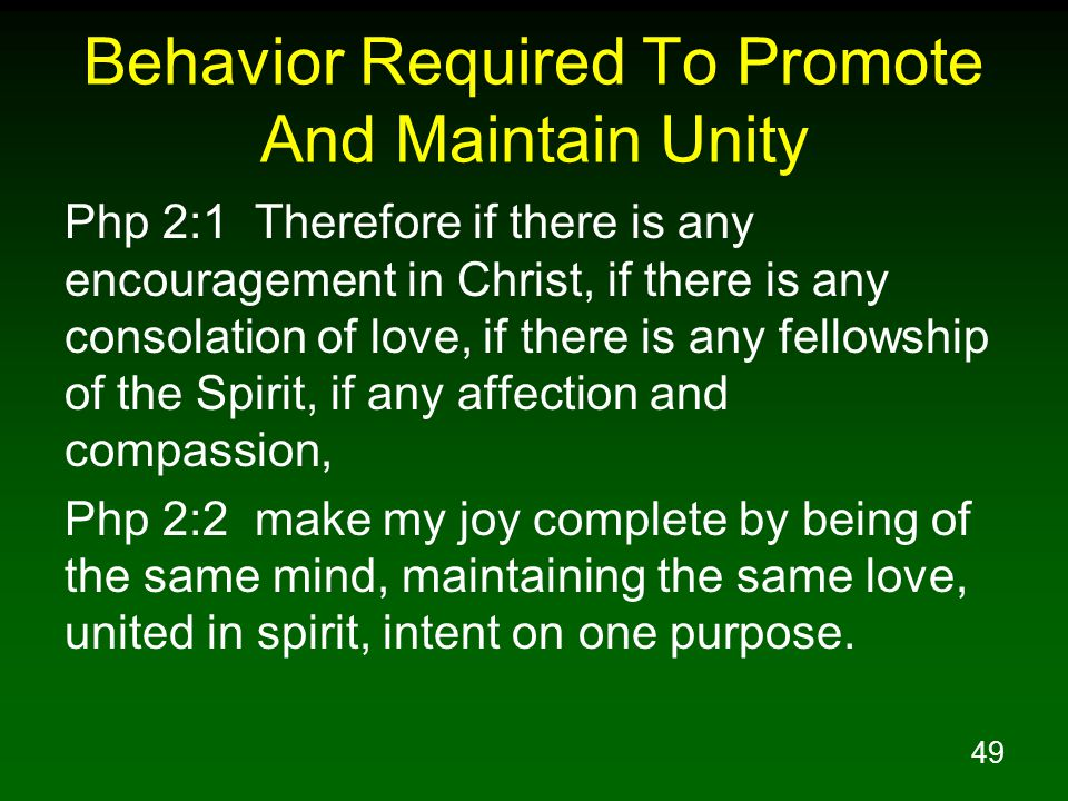 49 Behavior Required To Promote And Maintain Unity Php 2:1 Therefore if there is any encouragement in Christ, if there is any consolation of love, if