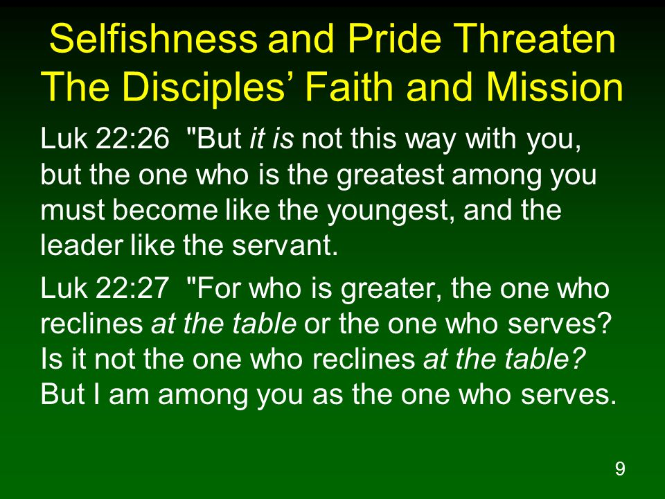 9 Selfishness and Pride Threaten The Disciples' Faith and Mission Luk 22:26