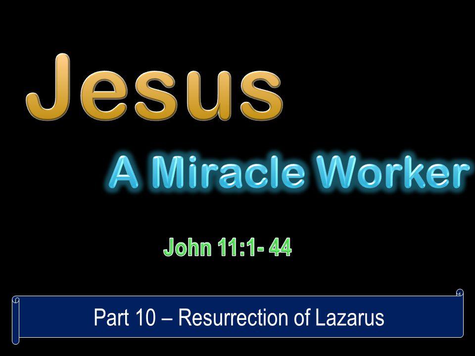 Part 10 – Resurrection of Lazarus