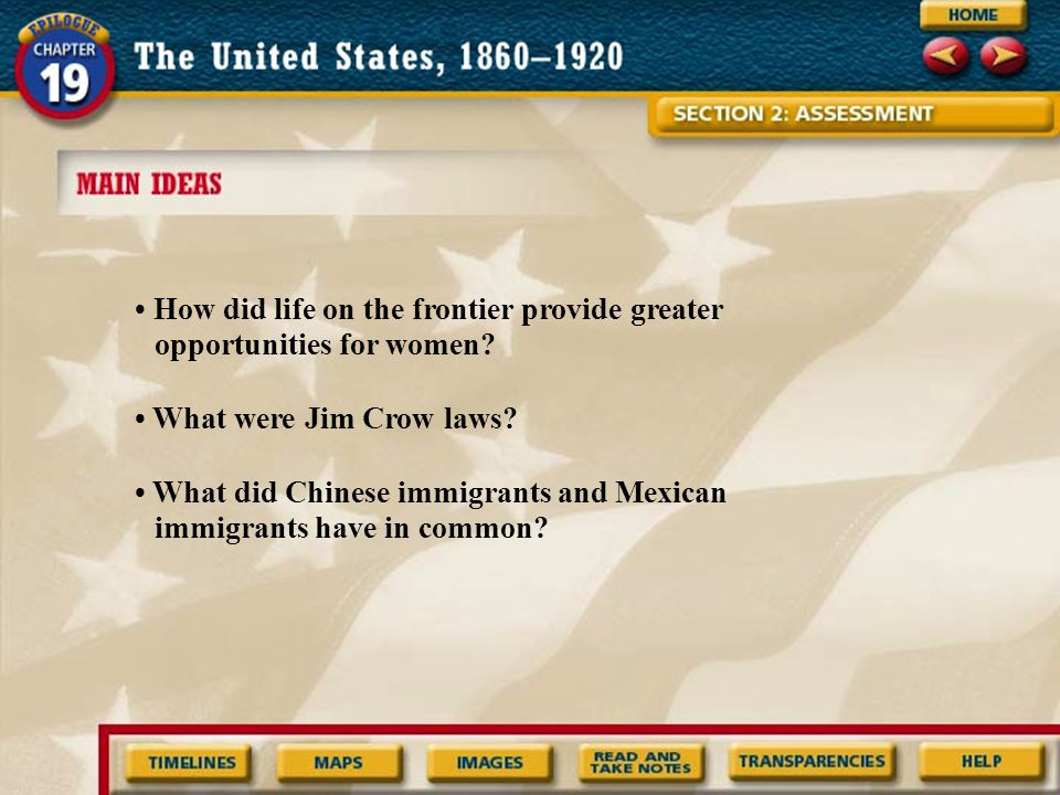 How did life on the frontier provide greater opportunities for women? What were Jim Crow laws? What did Chinese immigrants and Mexican immigrants have