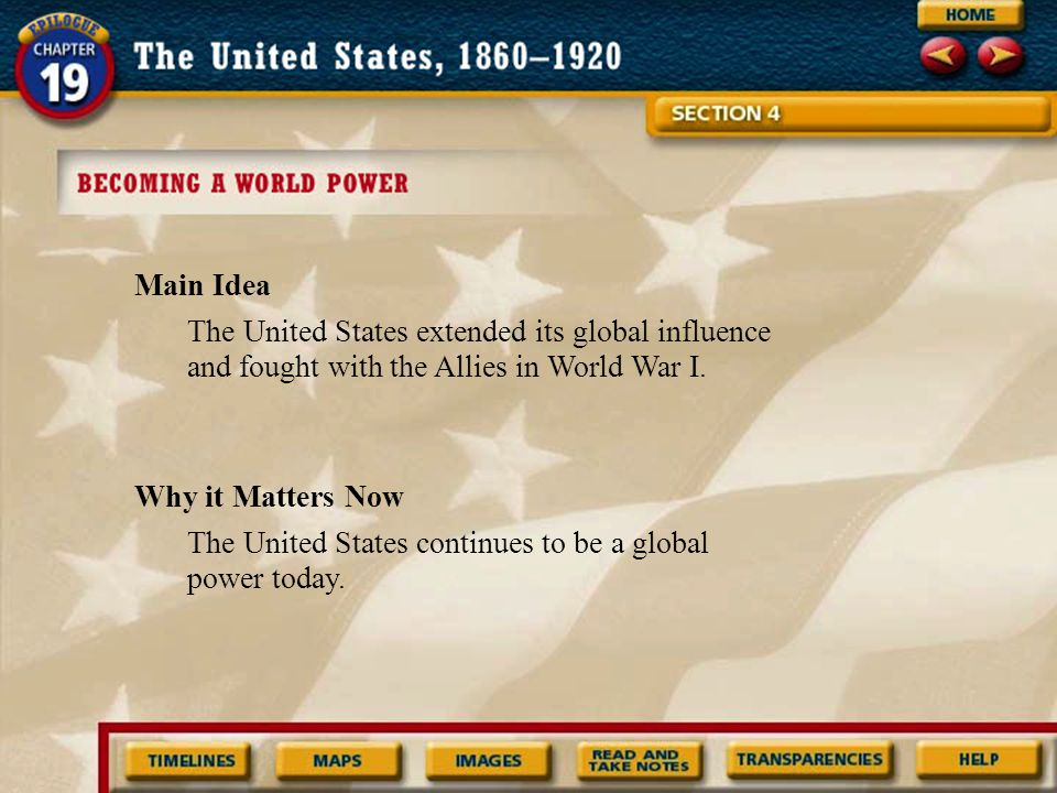 Main Idea Why it Matters Now The United States extended its global influence and fought with the Allies in World War I.