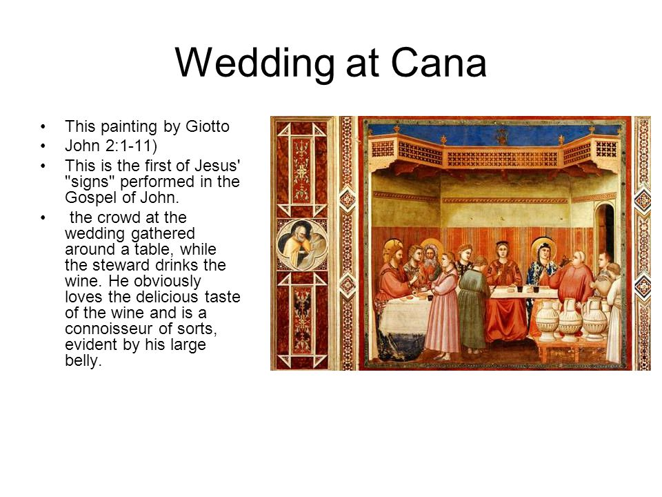 Wedding at Cana This painting by Giotto John 2:1-11) This is the first of Jesus signs performed in the Gospel of John.