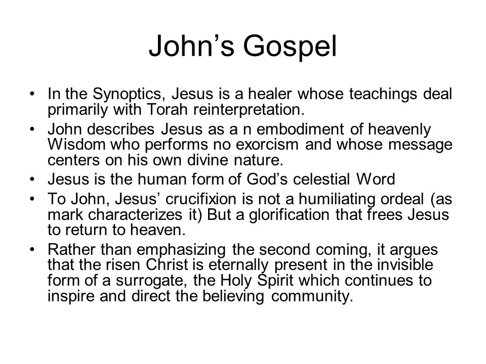 John's Gospel In the Synoptics, Jesus is a healer whose teachings deal primarily with Torah reinterpretation.