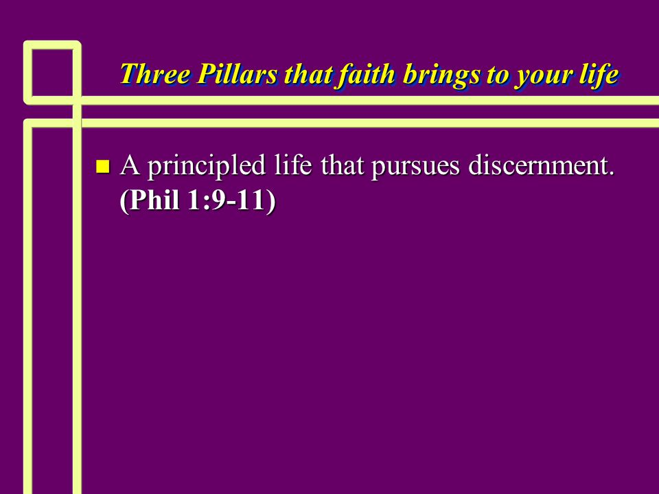 Three Pillars that faith brings to your life n A principled life that pursues discernment.