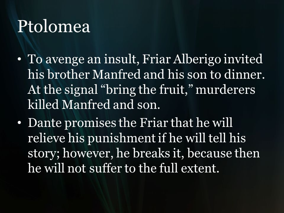 Ptolomea To avenge an insult, Friar Alberigo invited his brother Manfred and his son to dinner.