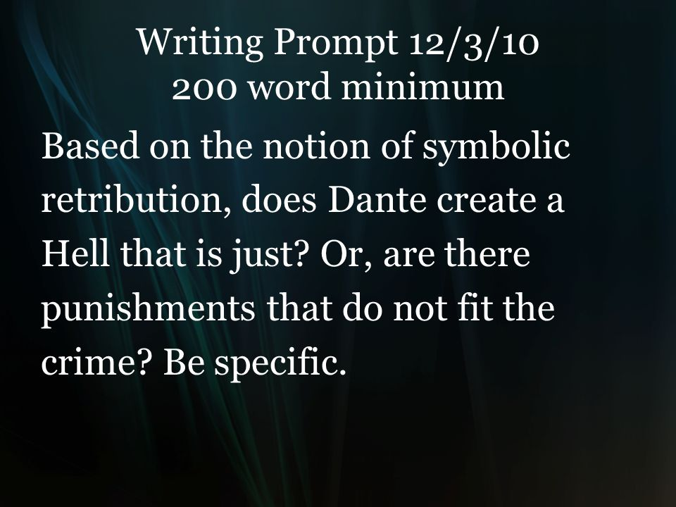Writing Prompt 12/3/10 200 word minimum Based on the notion of symbolic retribution, does Dante create a Hell that is just.