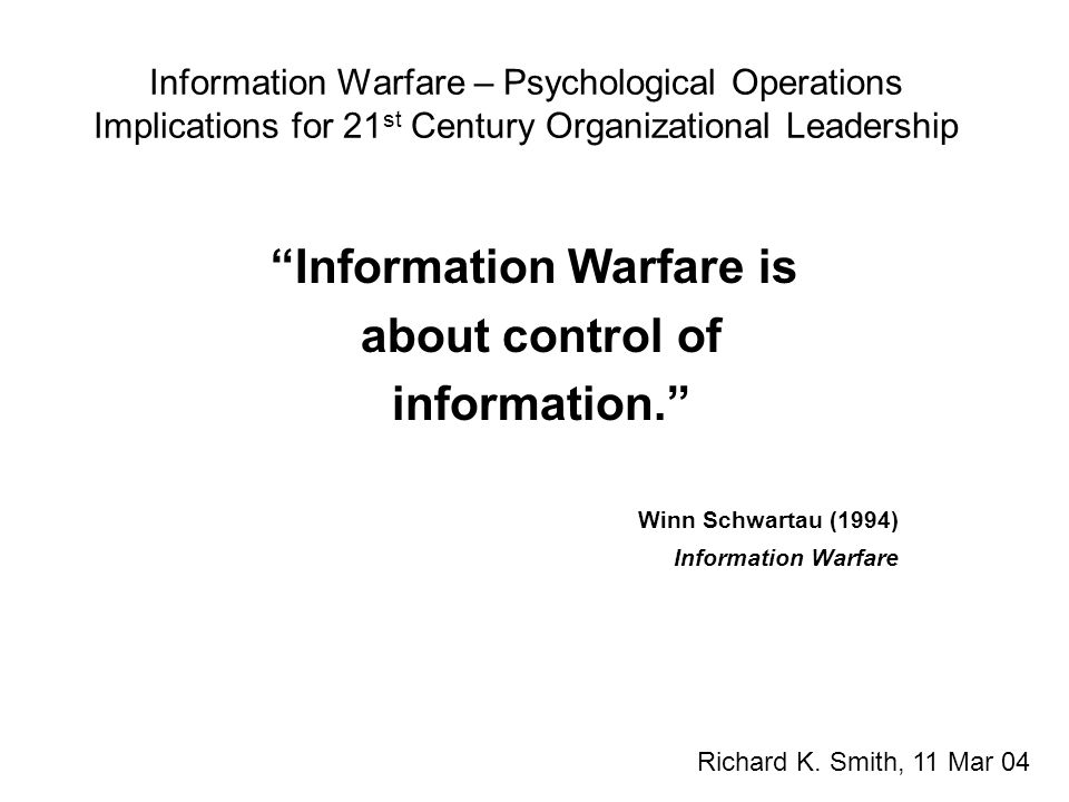 Information Warfare – Psychological Operations Implications for 21 st Century Organizational Leadership Sensor(s) Server(s) System(s) Use Offensive Defensive Win s & .