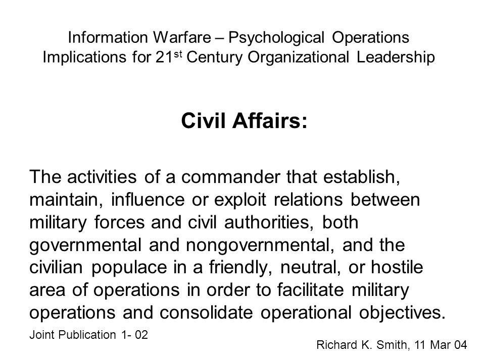 Information Warfare – Psychological Operations Implications for 21 st Century Organizational Leadership Civil Affairs: The activities of a commander t