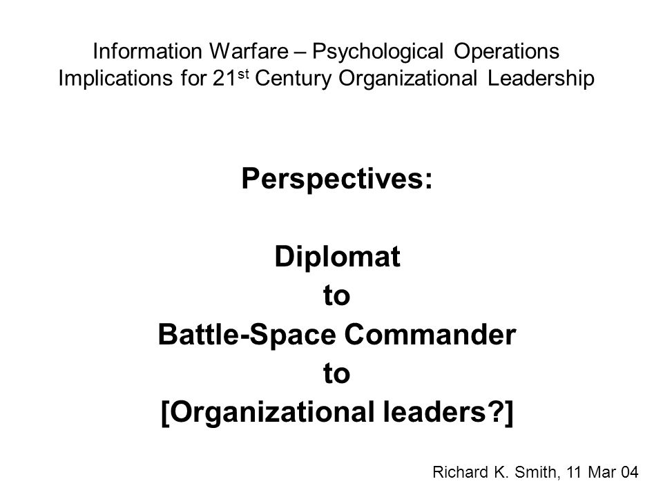 Information Warfare – Psychological Operations Implications for 21 st Century Organizational Leadership Course Development Criteria: 1.