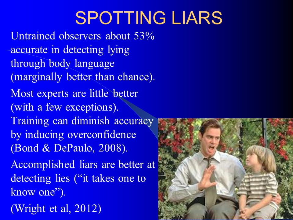 GOOD LIARS M ore variation in lying skill than in ability to detect lies.