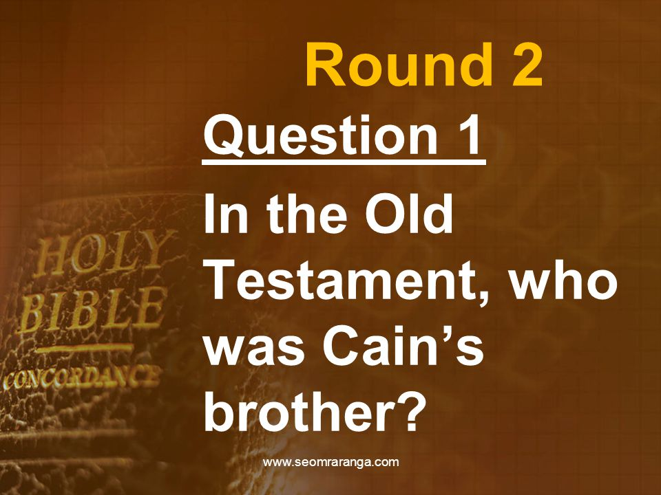 Round 2 Question 1 In the Old Testament, who was Cain's brother www.seomraranga.com