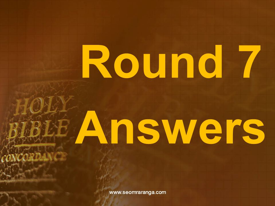 Round 7 Answers www.seomraranga.com