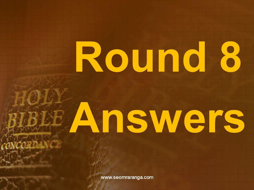Round 8 Answers www.seomraranga.com