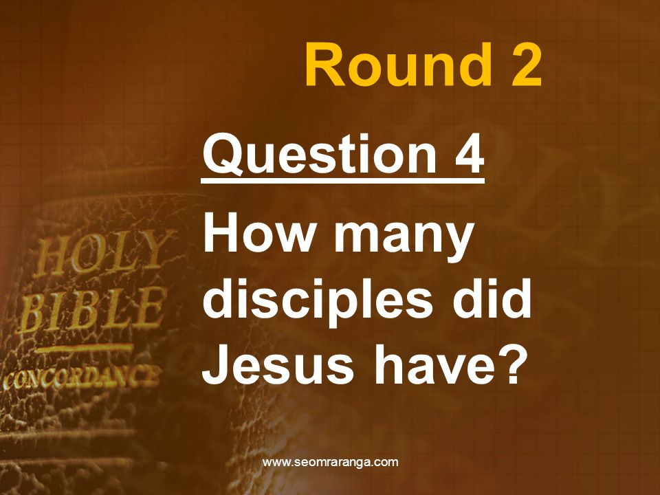 Round 2 Question 4 How many disciples did Jesus have www.seomraranga.com