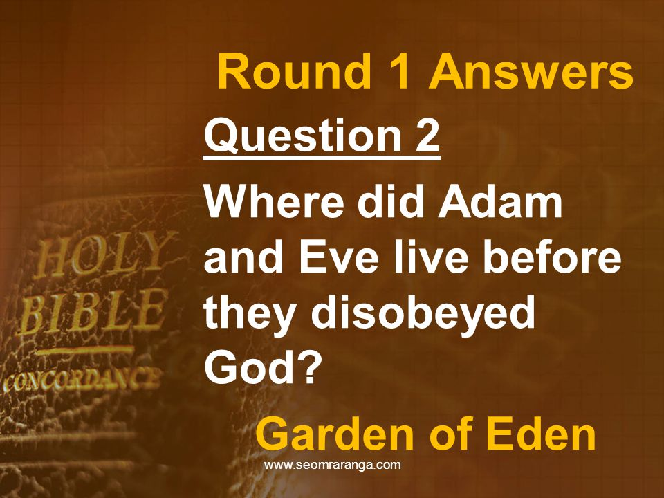 Round 1 Answers Question 2 Where did Adam and Eve live before they disobeyed God.