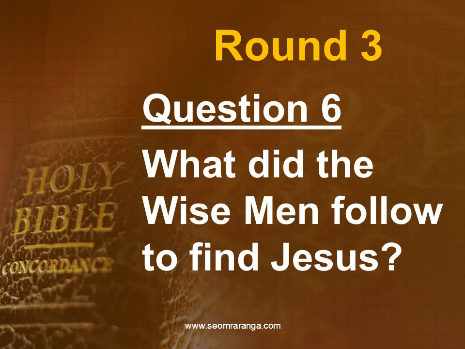 Round 3 Question 6 What did the Wise Men follow to find Jesus www.seomraranga.com