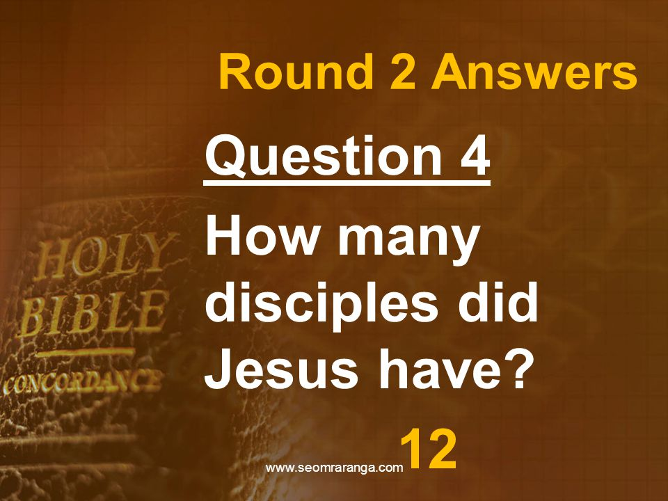 Round 2 Answers Question 4 How many disciples did Jesus have 12 www.seomraranga.com
