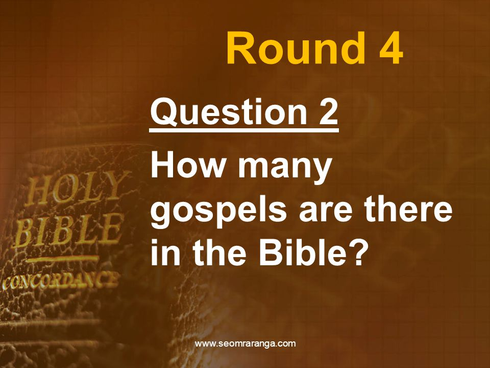 Round 4 Question 2 How many gospels are there in the Bible www.seomraranga.com