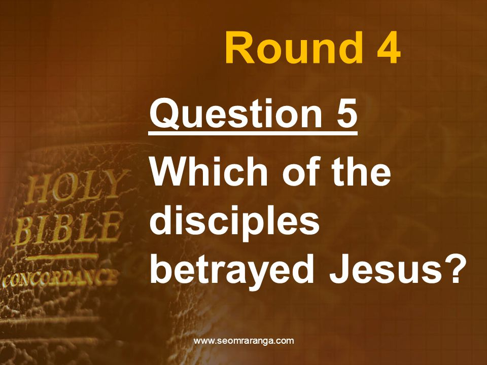 Round 4 Question 5 Which of the disciples betrayed Jesus? www.seomraranga.com