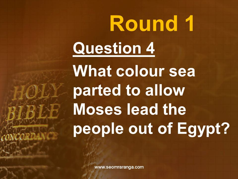 Round 1 Question 4 What colour sea parted to allow Moses lead the people out of Egypt.