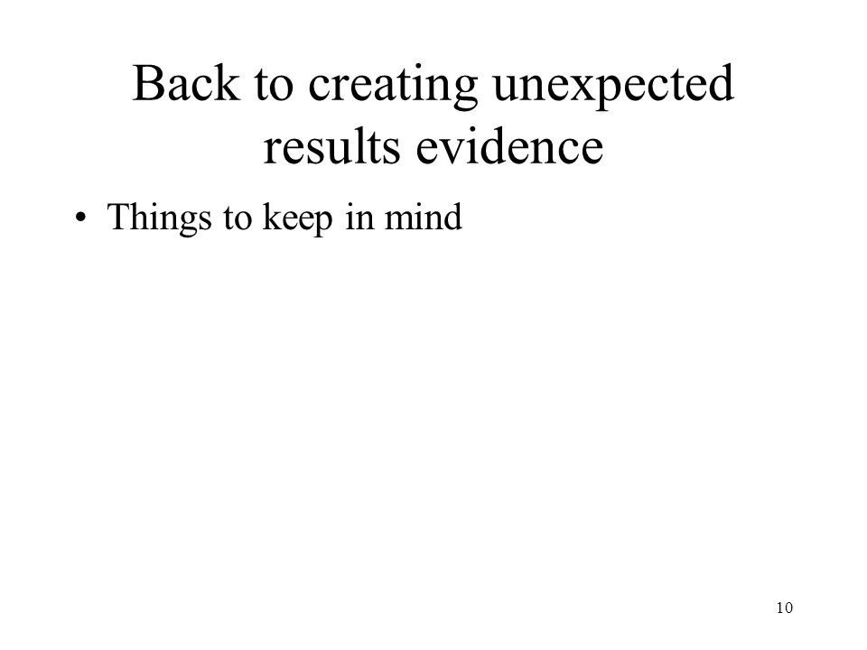 10 Back to creating unexpected results evidence Things to keep in mind
