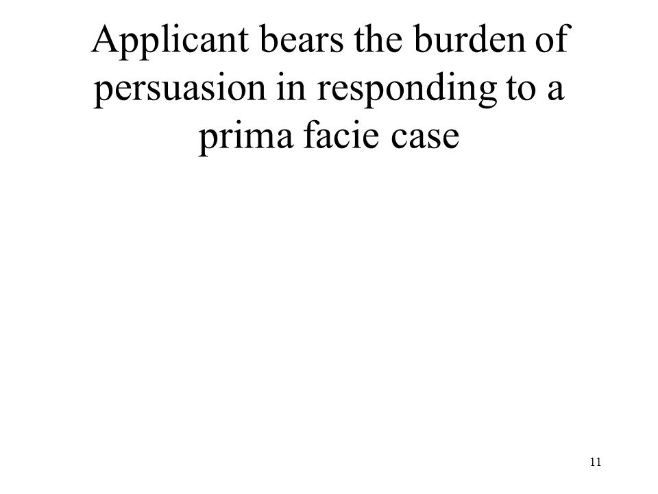 11 Applicant bears the burden of persuasion in responding to a prima facie case