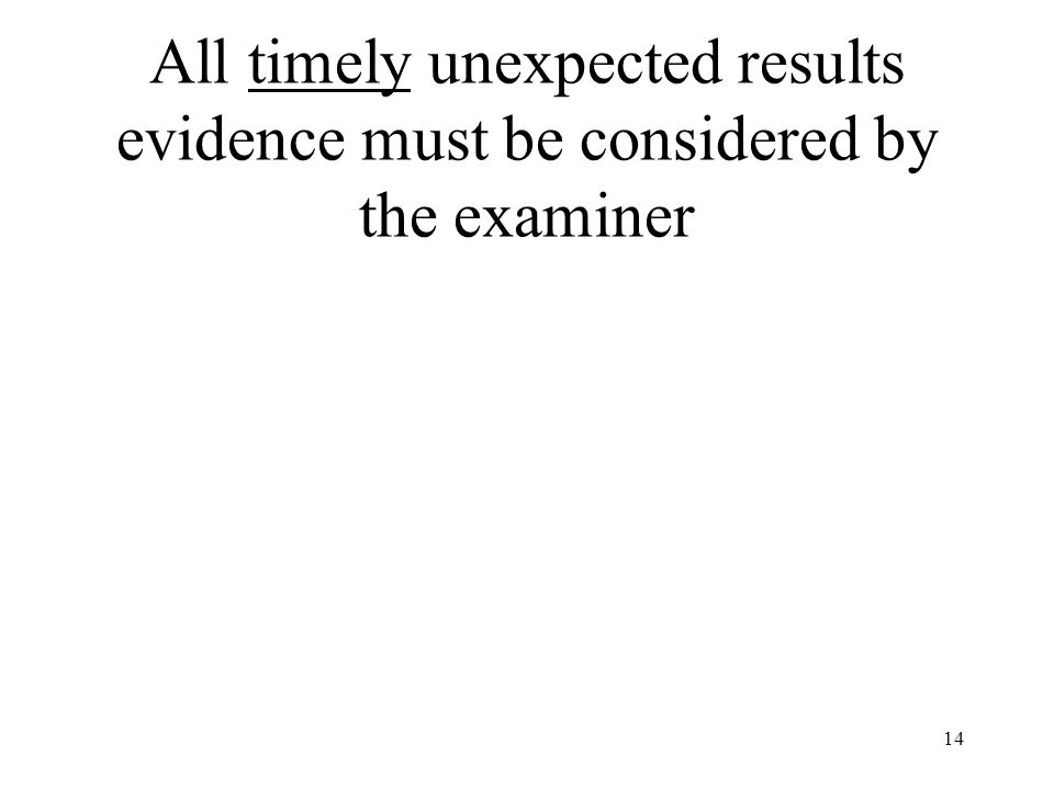 14 All timely unexpected results evidence must be considered by the examiner