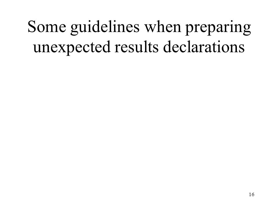 16 Some guidelines when preparing unexpected results declarations