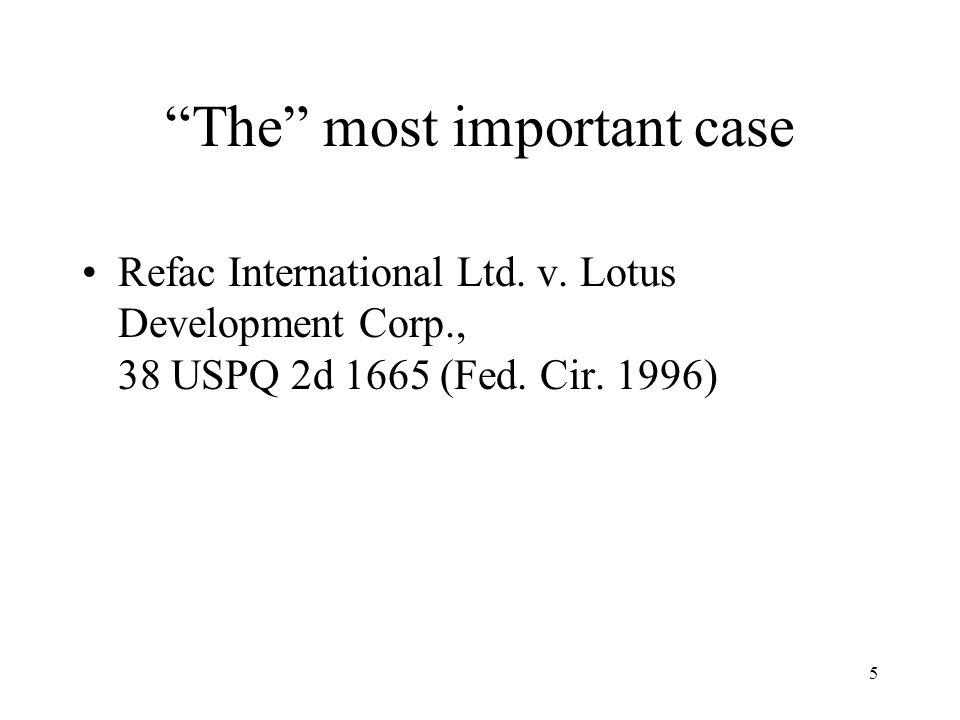 "5 ""The"" most important case Refac International Ltd. v. Lotus Development Corp., 38 USPQ 2d 1665 (Fed. Cir. 1996)"