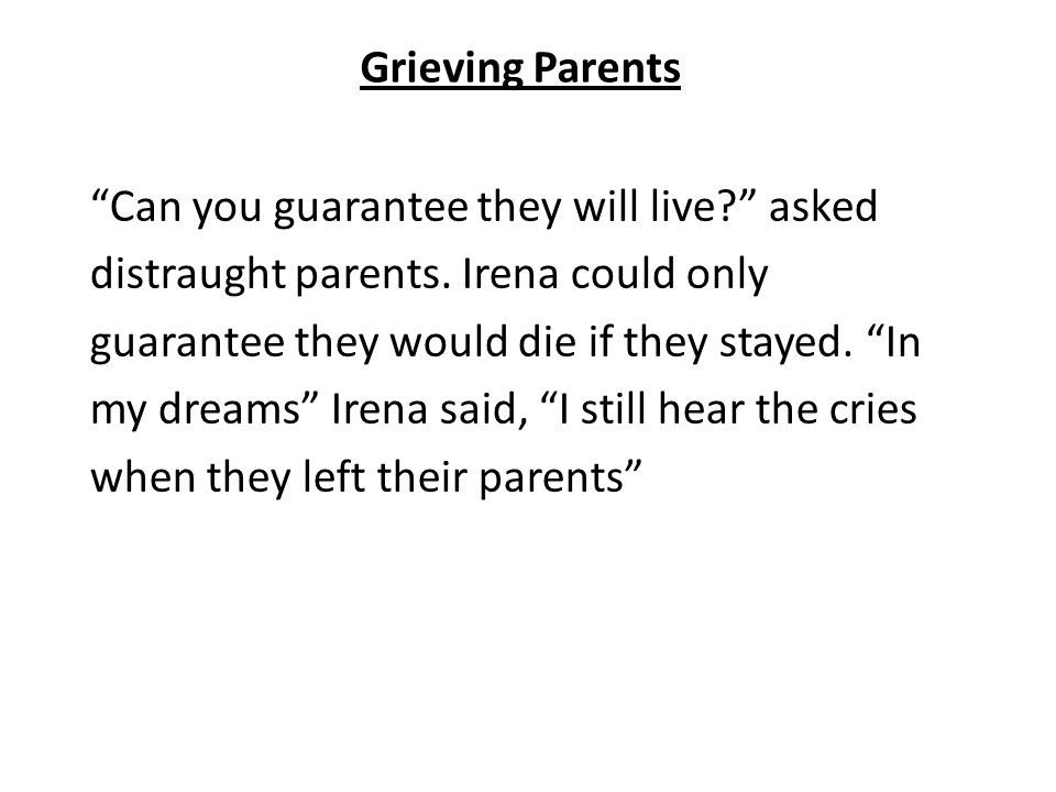 "Grieving Parents ""Can you guarantee they will live?"" asked distraught parents. Irena could only guarantee they would die if they stayed. ""In my dreams"