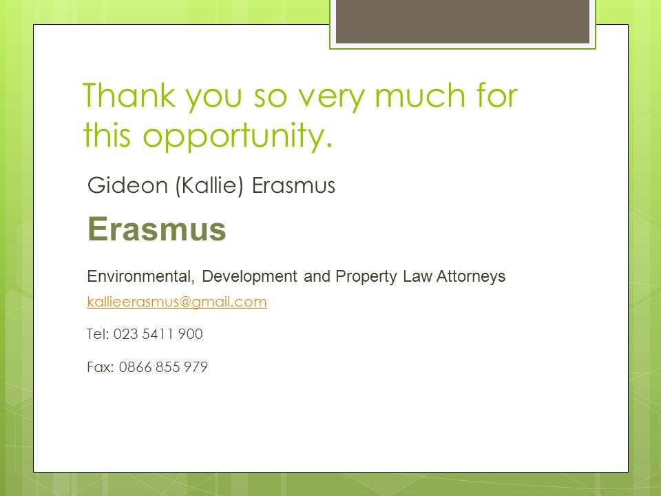 Thank you so very much for this opportunity. Gideon (Kallie) Erasmus Erasmus Environmental, Development and Property Law Attorneys kallieerasmus@gmail