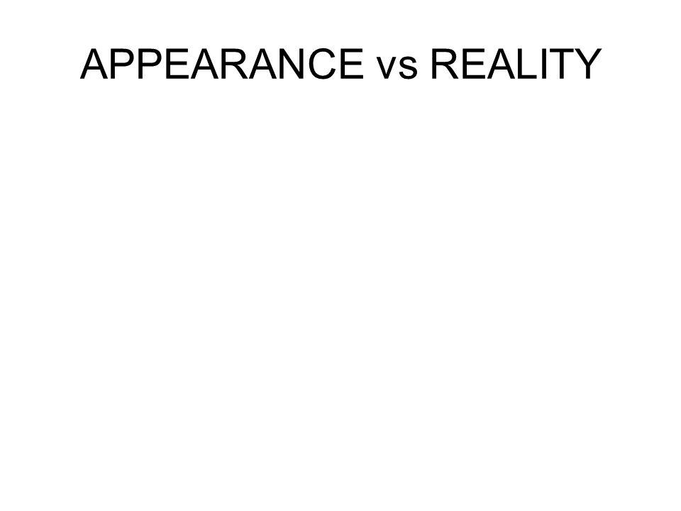 APPEARANCE vs REALITY