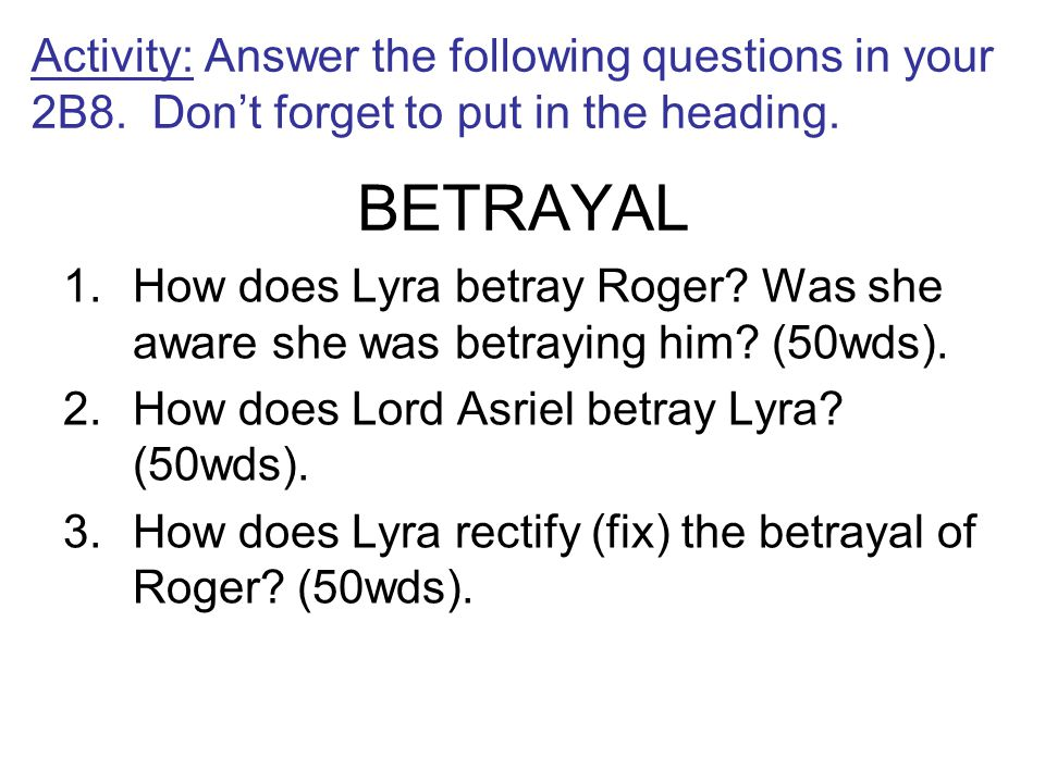 1.How does Lyra betray Roger. Was she aware she was betraying him.