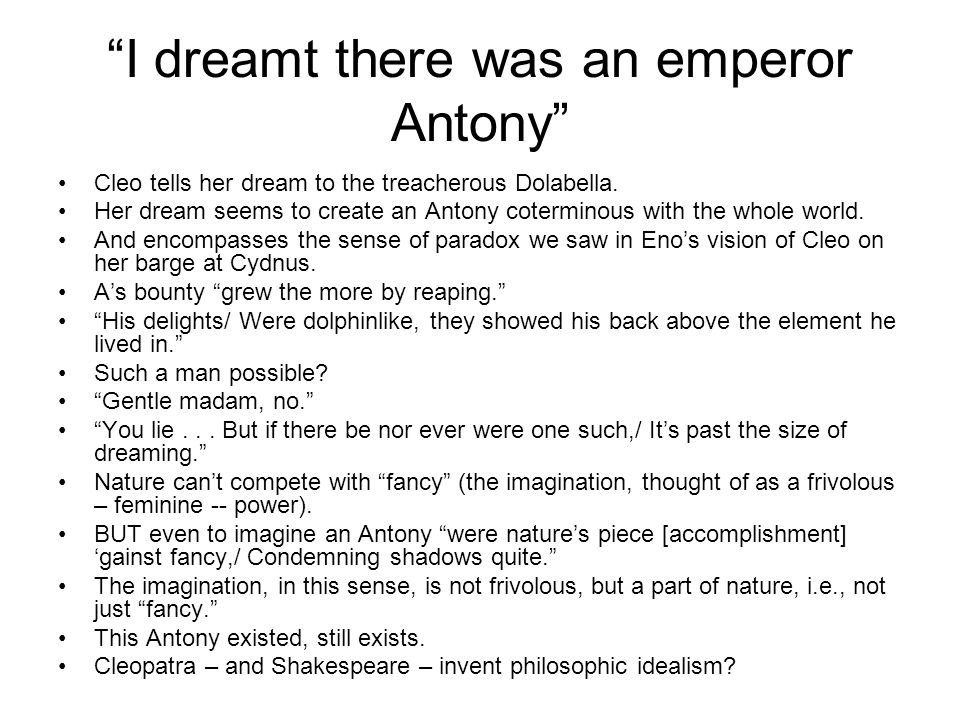 """I dreamt there was an emperor Antony"" Cleo tells her dream to the treacherous Dolabella. Her dream seems to create an Antony coterminous with the who"