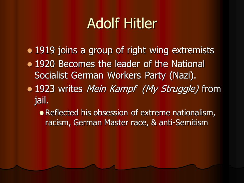 Adolf Hitler 1919 joins a group of right wing extremists 1919 joins a group of right wing extremists 1920 Becomes the leader of the National Socialist