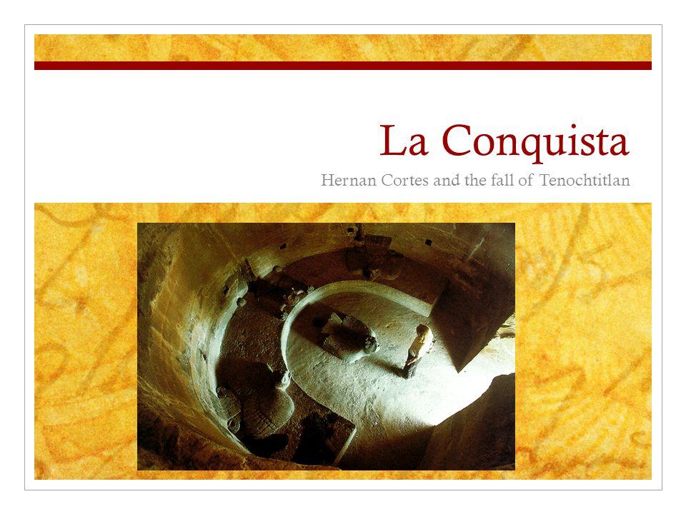 La Conquista Hernan Cortes and the fall of Tenochtitlan
